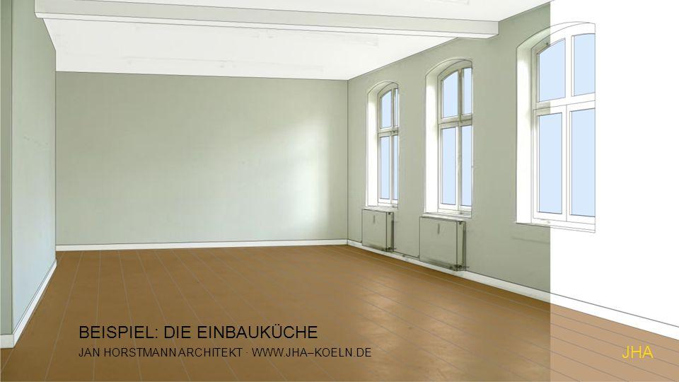 JHA JAN HORSTMANN ARCHITEKT · WWW.JHA–KOELN.DE BEISPIEL: DIE EINBAUKÜCHE