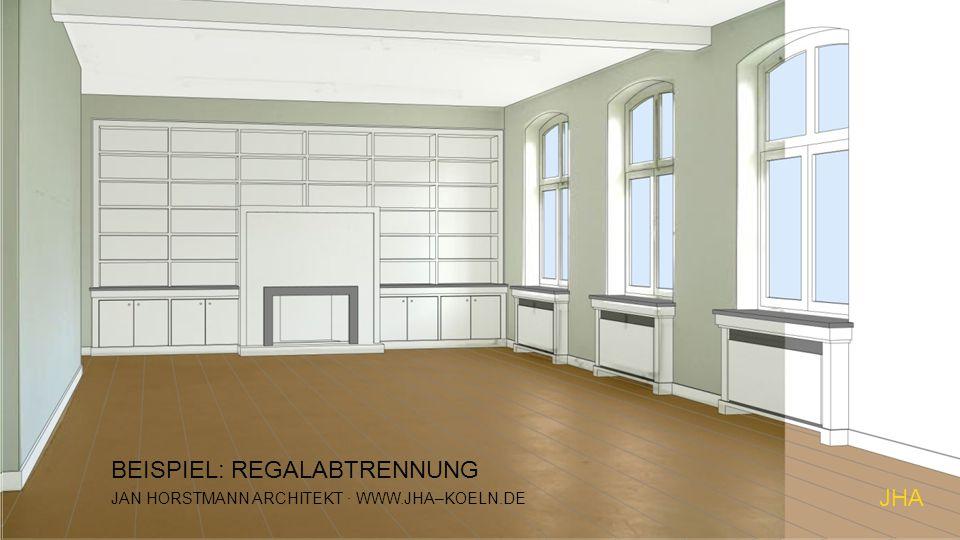 JHA JAN HORSTMANN ARCHITEKT · WWW.JHA–KOELN.DE BEISPIEL: REGALABTRENNUNG