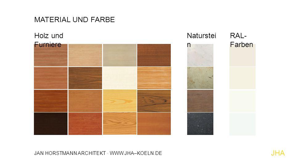 Holz und Furniere RAL- Farben Naturstei n JHA MATERIAL UND FARBE JAN HORSTMANN ARCHITEKT · WWW.JHA–KOELN.DE