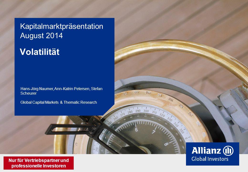 Hans-Jörg Naumer, Ann-Katrin Petersen, Stefan Scheurer Global Capital Markets & Thematic Research Kapitalmarktpräsentation August 2014 Volatilität Nur