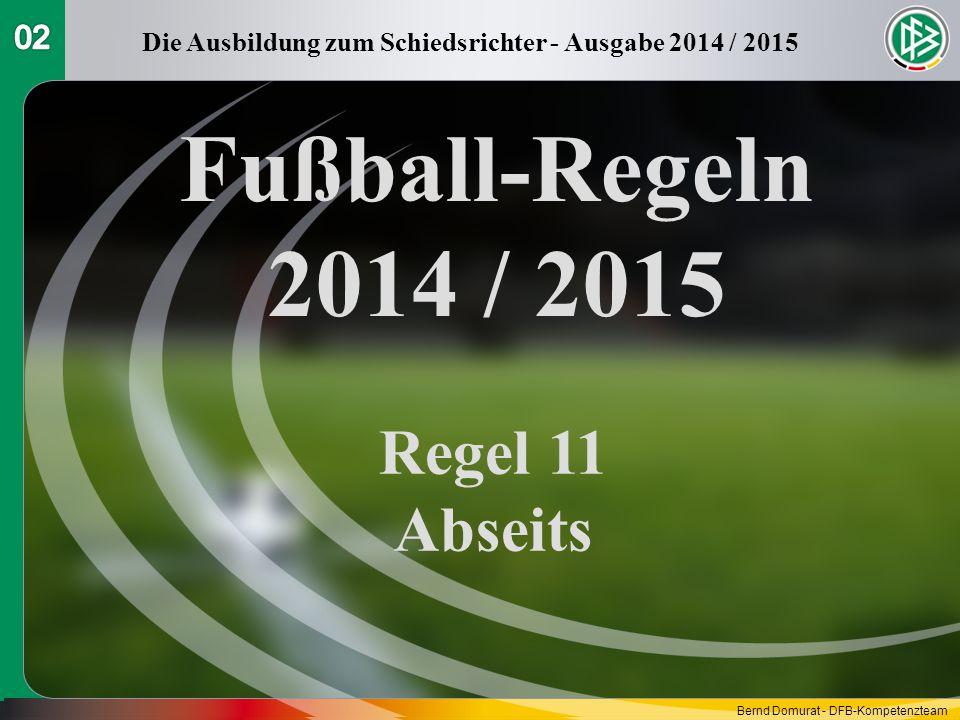 Fußball-Regeln 2014 / 2015 Regel 11 Abseits Die Ausbildung zum Schiedsrichter - Ausgabe 2014 / 2015 Bernd Domurat - DFB-Kompetenzteam