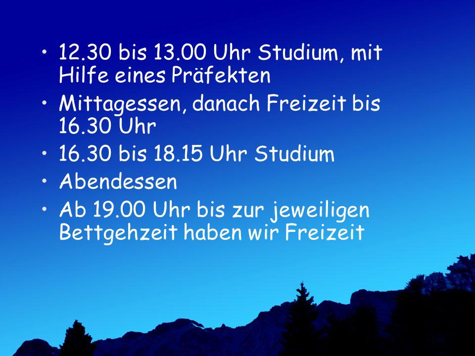 12.30 bis 13.00 Uhr Studium, mit Hilfe eines Präfekten Mittagessen, danach Freizeit bis 16.30 Uhr 16.30 bis 18.15 Uhr Studium Abendessen Ab 19.00 Uhr bis zur jeweiligen Bettgehzeit haben wir Freizeit
