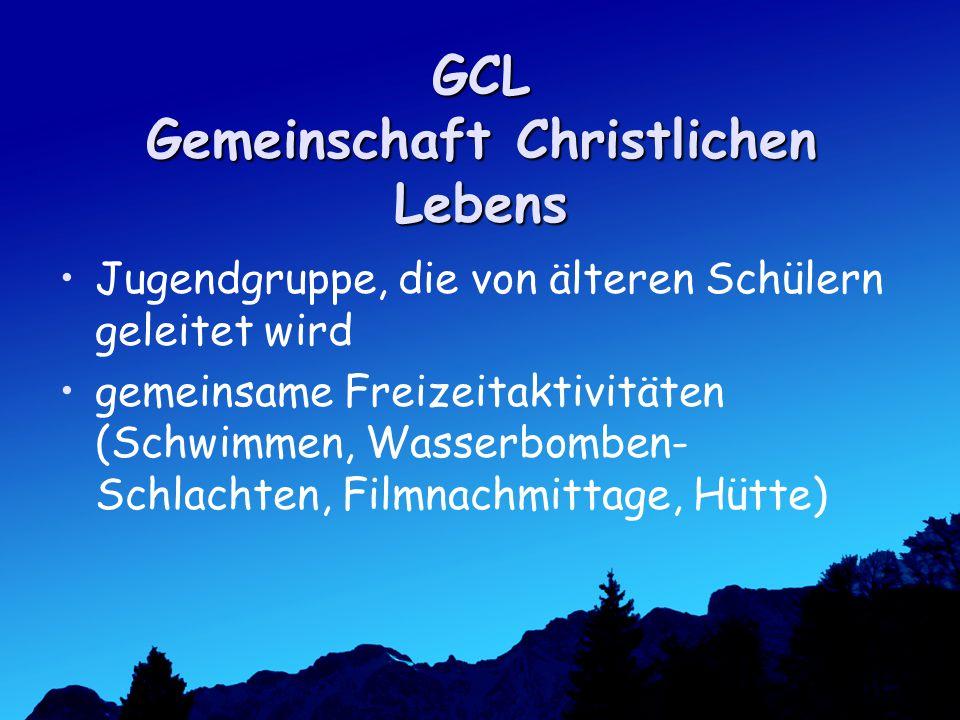 GCL Gemeinschaft Christlichen Lebens Jugendgruppe, die von älteren Schülern geleitet wird gemeinsame Freizeitaktivitäten (Schwimmen, Wasserbomben- Schlachten, Filmnachmittage, Hütte)