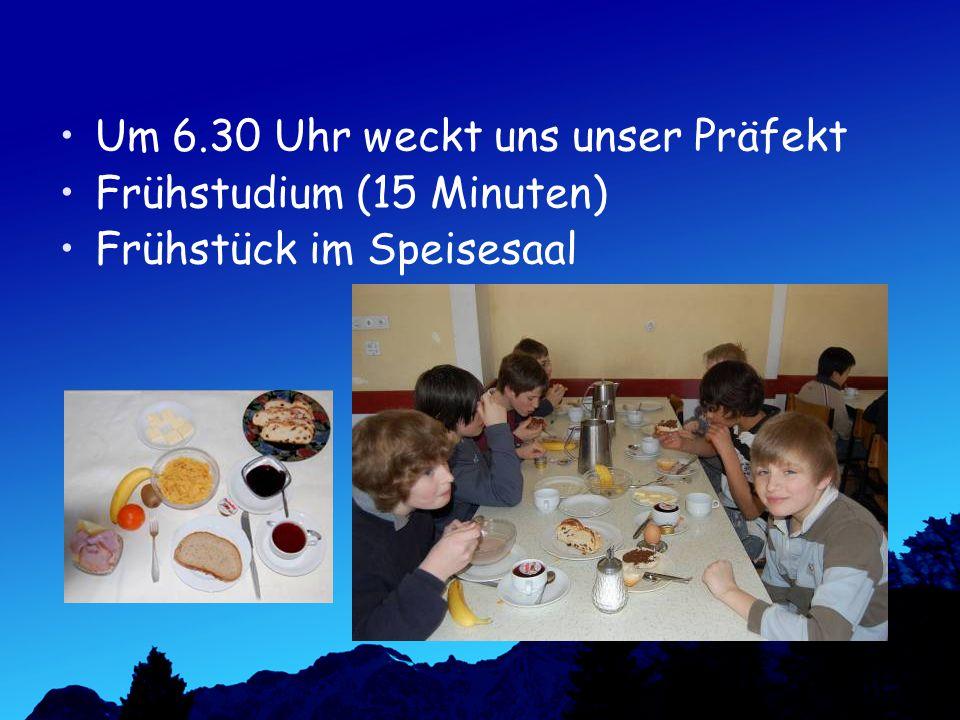 Um 6.30 Uhr weckt uns unser Präfekt Frühstudium (15 Minuten) Frühstück im Speisesaal