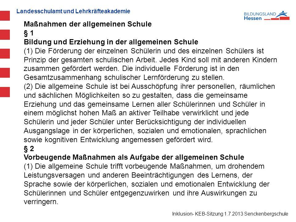 Inklusion- KEB-Sitzung 1.7.2013 Senckenbergschule Maßnahmen der allgemeinen Schule § 1 Bildung und Erziehung in der allgemeinen Schule (1) Die Förderung der einzelnen Schülerin und des einzelnen Schülers ist Prinzip der gesamten schulischen Arbeit.
