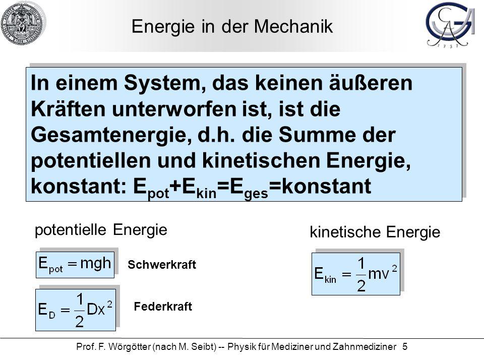 Prof. F. Wörgötter (nach M. Seibt) -- Physik für Mediziner und Zahnmediziner 5 Energie in der Mechanik In einem System, das keinen äußeren Kräften unt