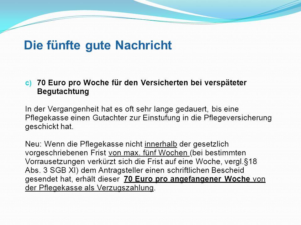 Die fünfte gute Nachricht c) 70 Euro pro Woche für den Versicherten bei verspäteter Begutachtung In der Vergangenheit hat es oft sehr lange gedauert,