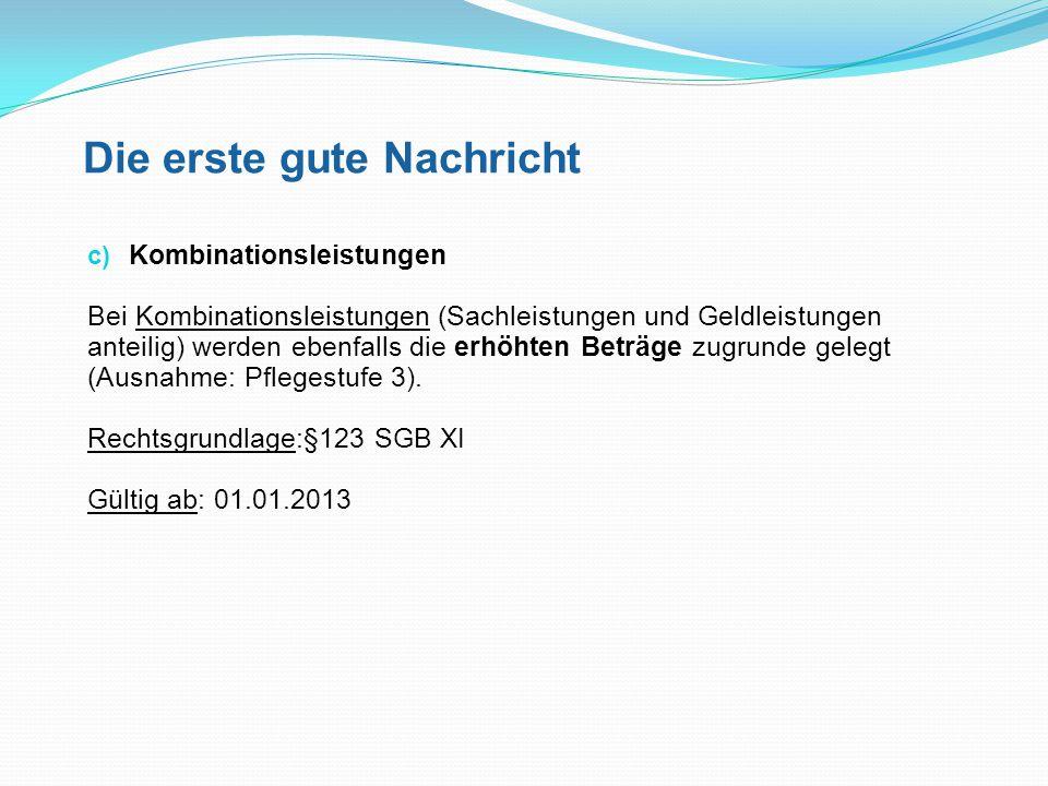 Die erste gute Nachricht c) Kombinationsleistungen Pflege- stufe Pflegegeld § 37 SGB XI i.V.m.