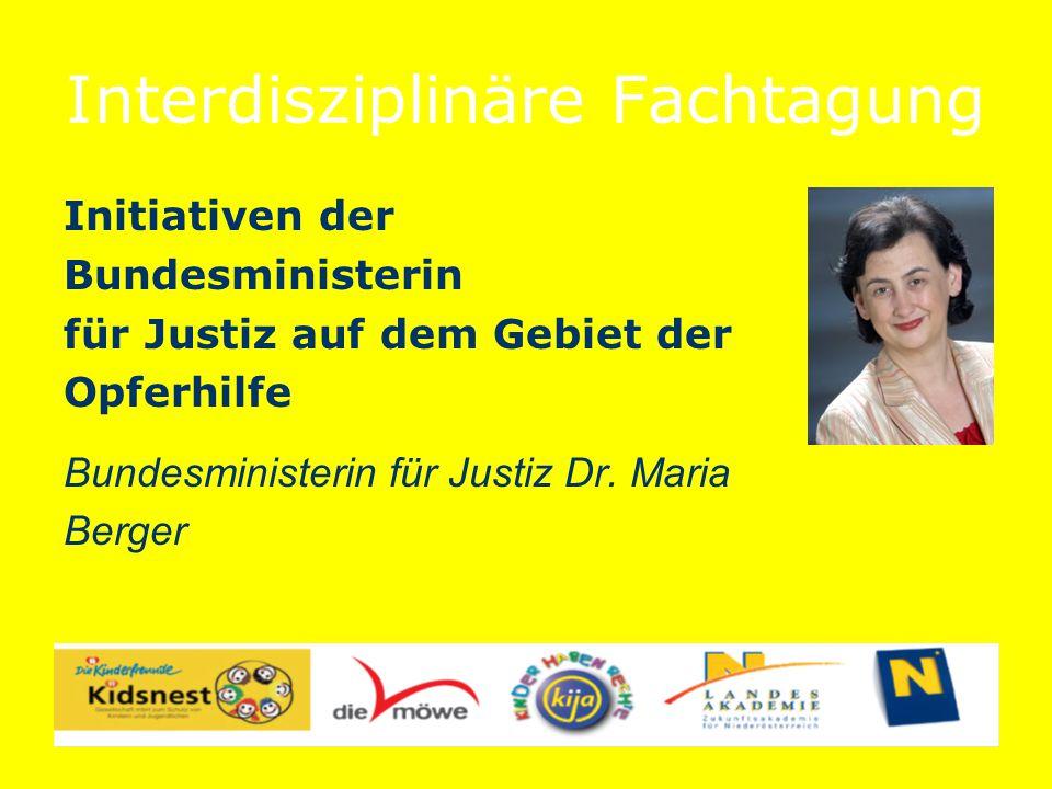 Interdisziplinäre Fachtagung Initiativen der Bundesministerin für Justiz auf dem Gebiet der Opferhilfe Bundesministerin für Justiz Dr.