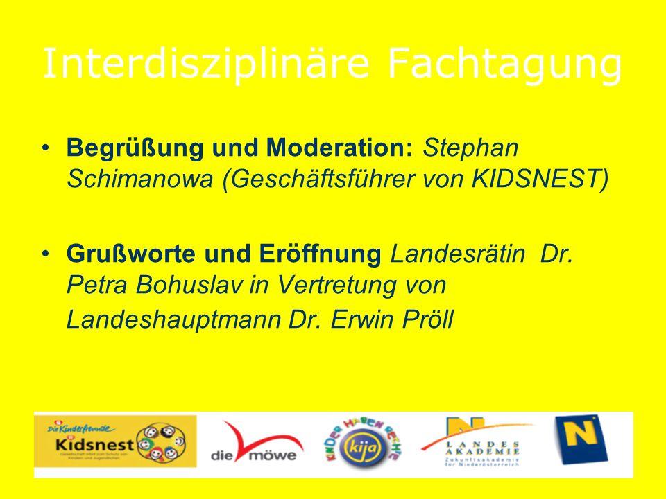 Interdisziplinäre Fachtagung Begrüßung und Moderation: Stephan Schimanowa (Geschäftsführer von KIDSNEST) Grußworte und Eröffnung Landesrätin Dr.
