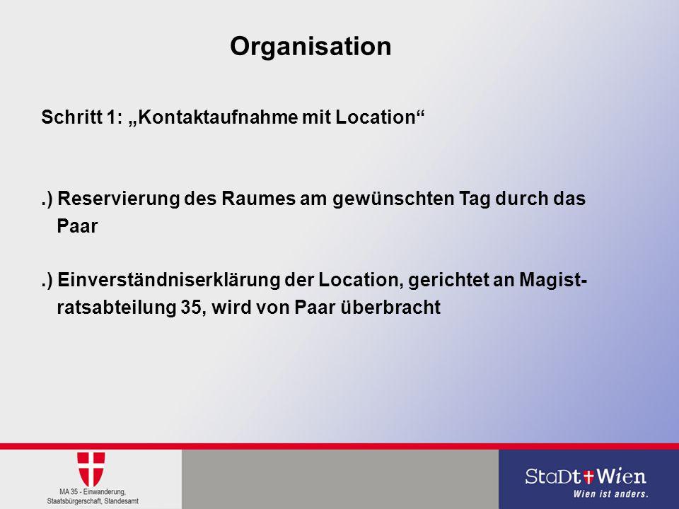 """Organisation Schritt 1: """"Kontaktaufnahme mit Location"""".) Reservierung des Raumes am gewünschten Tag durch das Paar.) Einverständniserklärung der Locat"""