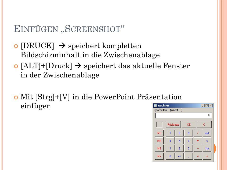 """E INFÜGEN """"S CREENSHOT [DRUCK]  speichert kompletten Bildschirminhalt in die Zwischenablage [ALT]+[Druck]  speichert das aktuelle Fenster in der Zwischenablage Mit [Strg]+[V] in die PowerPoint Präsentation einfügen"""
