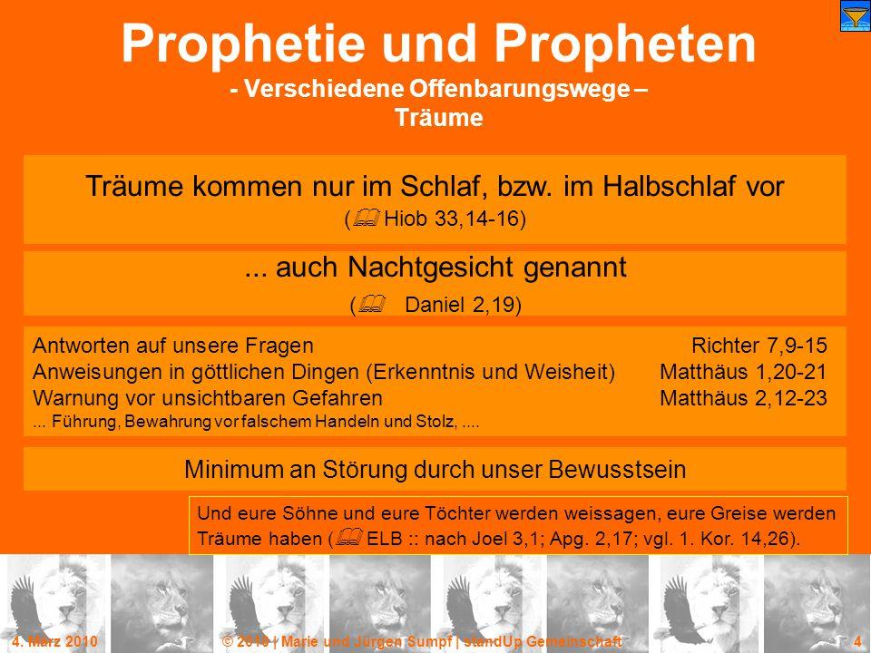 4. März 2010© 2010 | Marie und Jürgen Sumpf | standUp Gemeinschaft 4 Prophetie und Propheten - Verschiedene Offenbarungswege – Träume Träume kommen nu
