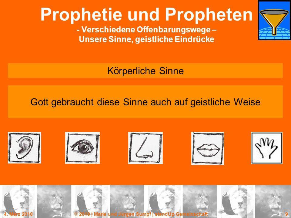 4. März 2010© 2010 | Marie und Jürgen Sumpf | standUp Gemeinschaft 9 Prophetie und Propheten - Verschiedene Offenbarungswege – Unsere Sinne, geistlich