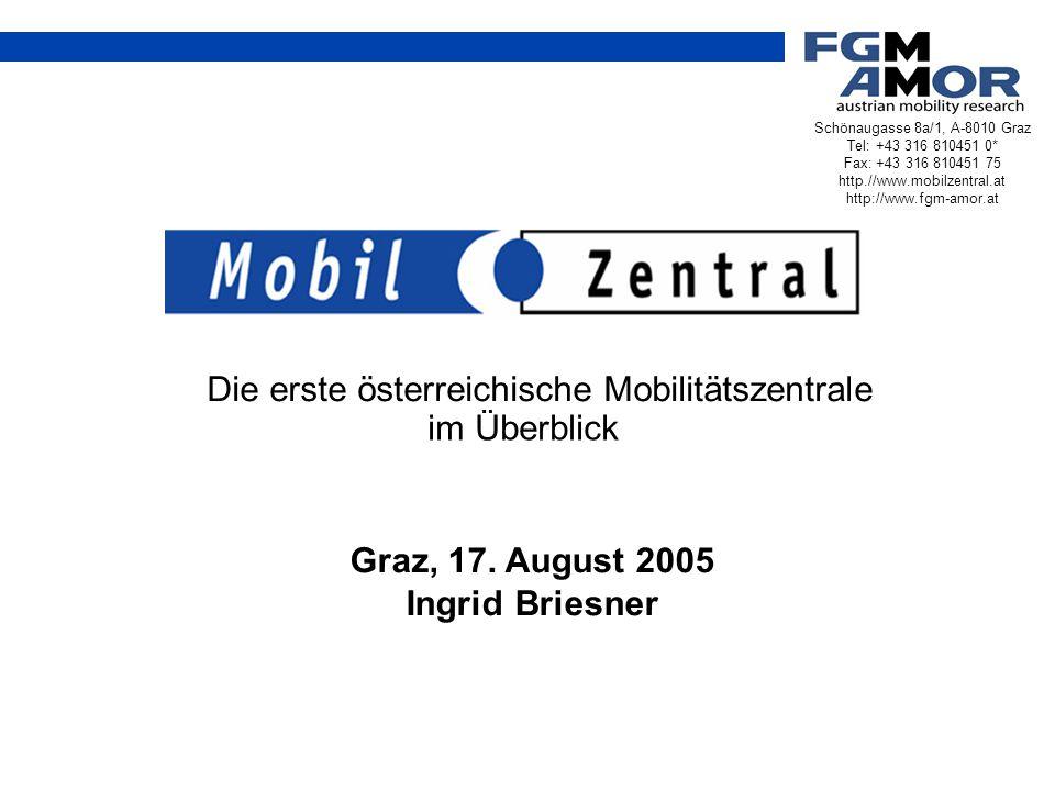 im Überblick Graz, 17. August 2005 Ingrid Briesner Schönaugasse 8a/1, A-8010 Graz Tel: +43 316 810451 0* Fax: +43 316 810451 75 http.//www.mobilzentra