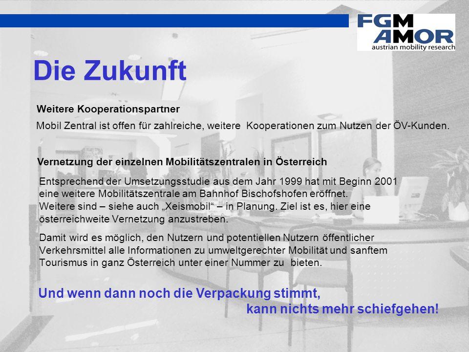 Die Zukunft Entsprechend der Umsetzungsstudie aus dem Jahr 1999 hat mit Beginn 2001 eine weitere Mobilitätszentrale am Bahnhof Bischofshofen eröffnet.