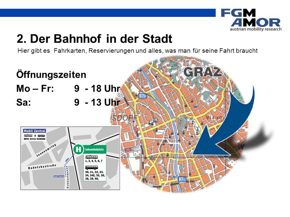 Öffnungszeiten Mo – Fr:9 - 18 Uhr Sa:9 - 13 Uhr 2. Der Bahnhof in der Stadt Hier gibt es Fahrkarten, Reservierungen und alles, was man für seine Fahrt