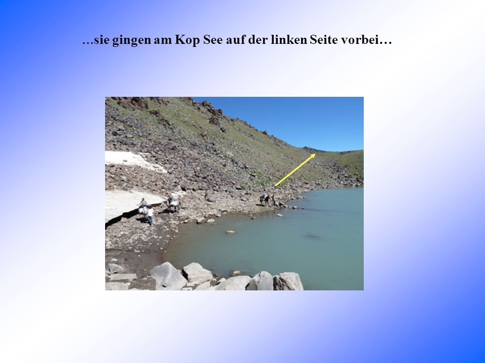 … sie gingen am Kop See auf der linken Seite vorbei…