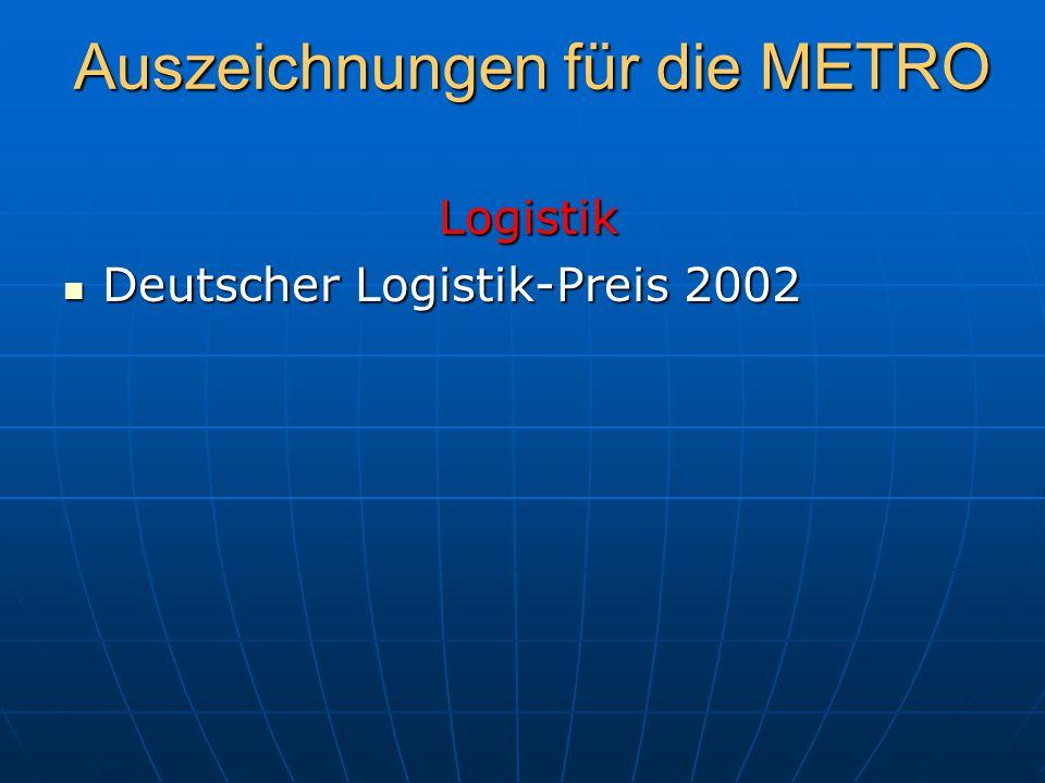 Auszeichnungen für die METRO Logistik Logistik Deutscher Logistik-Preis 2002 Deutscher Logistik-Preis 2002