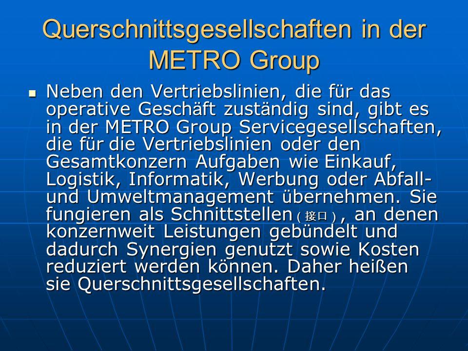 Querschnittsgesellschaften in der METRO Group Neben den Vertriebslinien, die f ü r das operative Gesch ä ft zust ä ndig sind, gibt es in der METRO Gro