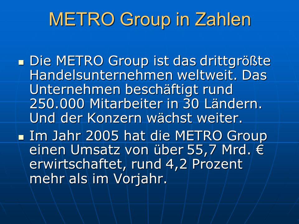 METRO Group in Zahlen Die METRO Group ist das drittgr öß te Handelsunternehmen weltweit. Das Unternehmen besch ä ftigt rund 250.000 Mitarbeiter in 30
