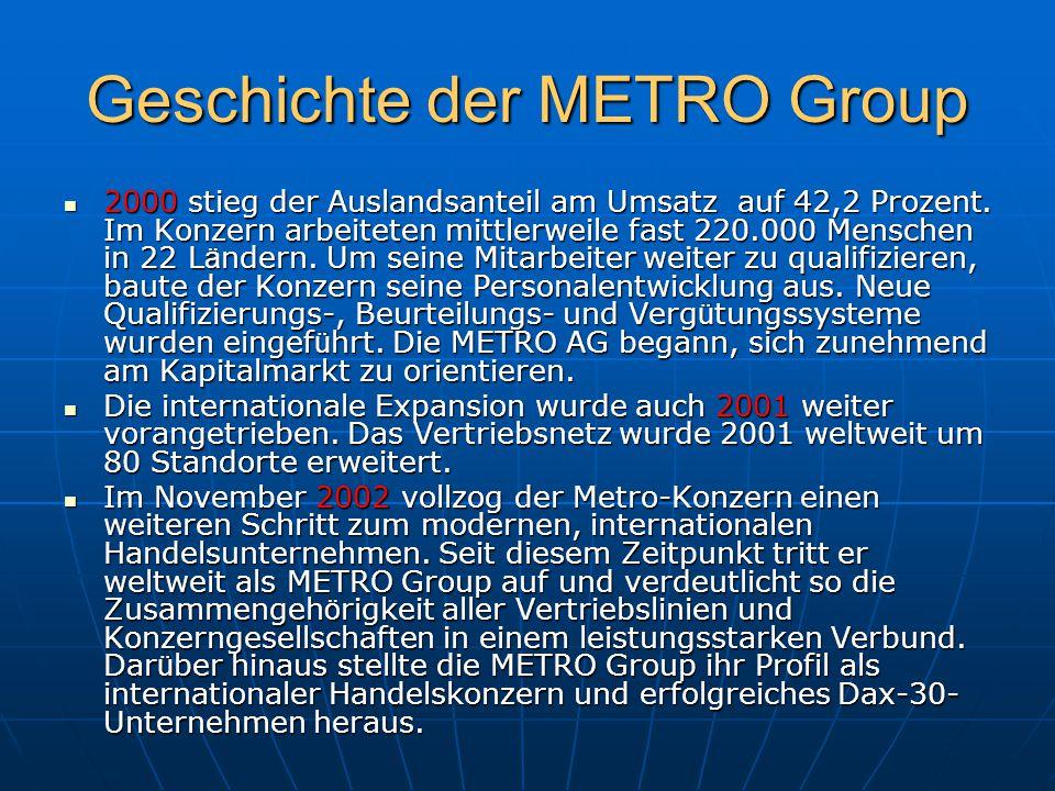 Geschichte der METRO Group 2000 stieg der Auslandsanteil am Umsatz auf 42,2 Prozent. Im Konzern arbeiteten mittlerweile fast 220.000 Menschen in 22 L