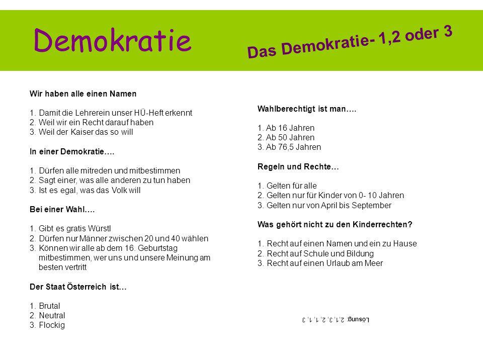 Demokratie Das Demokratie- 1,2 oder 3 Wir haben alle einen Namen 1. Damit die Lehrerein unser HÜ-Heft erkennt 2. Weil wir ein Recht darauf haben 3. We