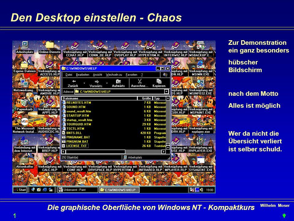 Wilhelm Moser 1414 Die graphische Oberfläche von Windows NT - Kompaktkurs Den Desktop einstellen - Chaos Zur Demonstration ein ganz besonders hübscher Bildschirm nach dem Motto Alles ist möglich Wer da nicht die Übersicht verliert ist selber schuld.
