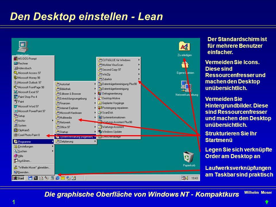 Wilhelm Moser 1515 Die graphische Oberfläche von Windows NT - Kompaktkurs Den Desktop einstellen - Lean Der Standardschirm ist für mehrere Benutzer einfacher.
