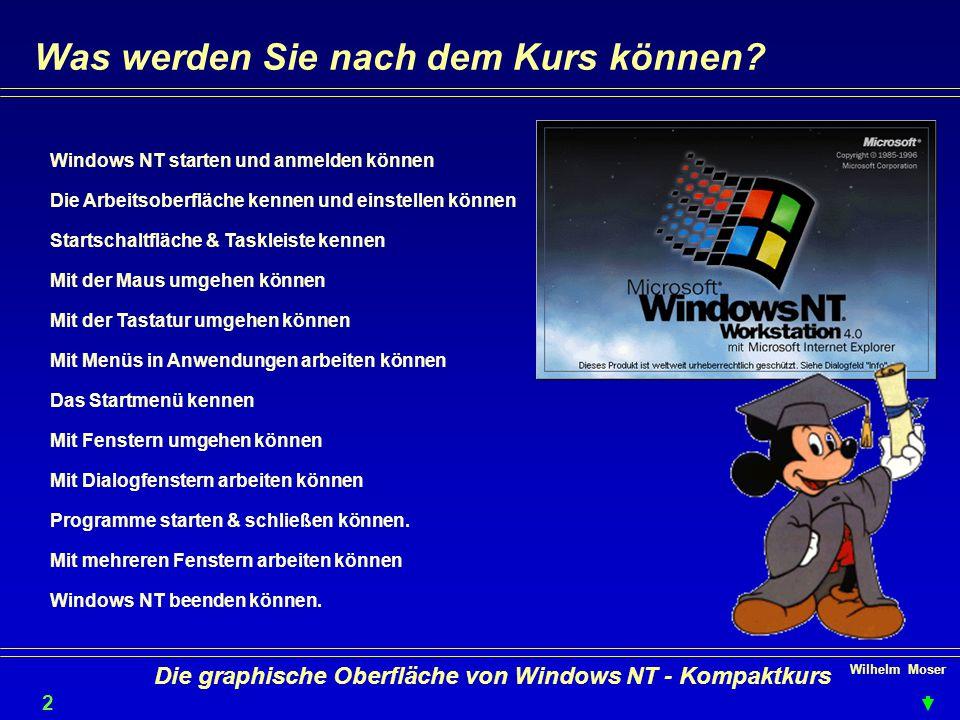 Wilhelm Moser 2 Die graphische Oberfläche von Windows NT - Kompaktkurs Was werden Sie nach dem Kurs können.