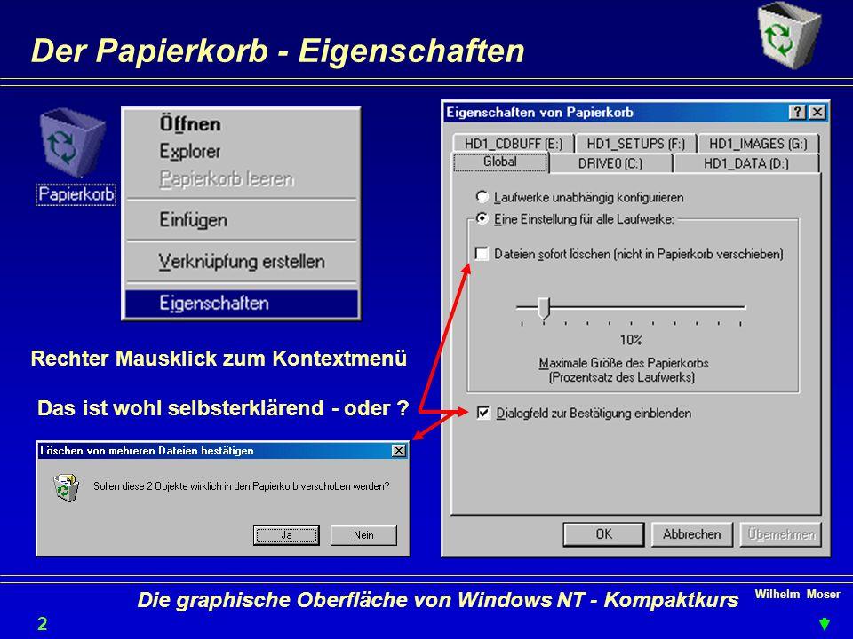 Wilhelm Moser 2323 Die graphische Oberfläche von Windows NT - Kompaktkurs Der Papierkorb - Eigenschaften Rechter Mausklick zum Kontextmenü Das ist wohl selbsterklärend - oder