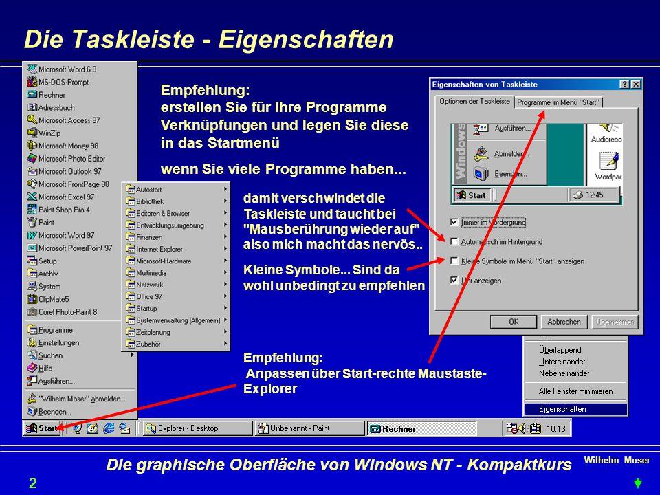 Wilhelm Moser 2626 Die graphische Oberfläche von Windows NT - Kompaktkurs Die Taskleiste - Eigenschaften Empfehlung: erstellen Sie für Ihre Programme Verknüpfungen und legen Sie diese in das Startmenü wenn Sie viele Programme haben...