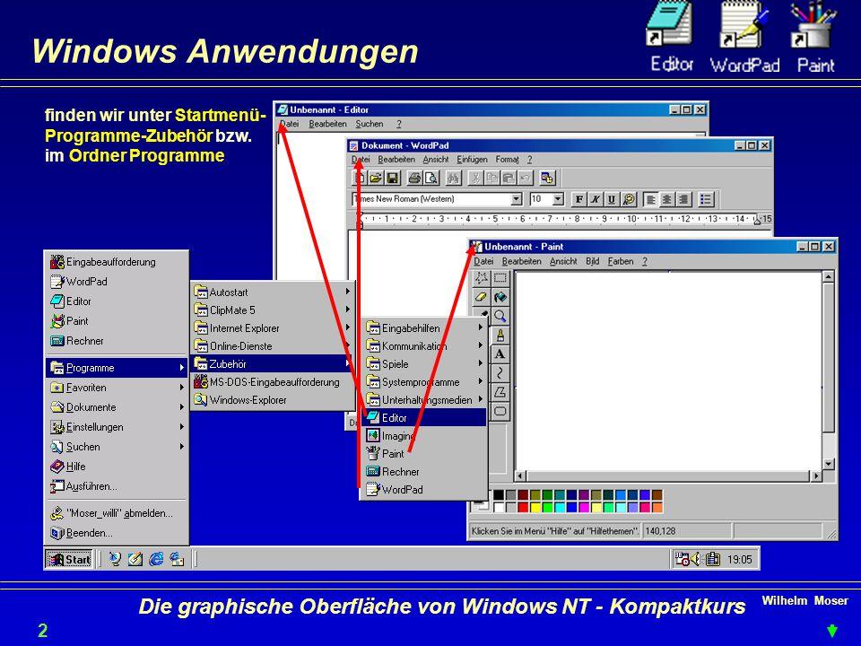 Wilhelm Moser 2727 Die graphische Oberfläche von Windows NT - Kompaktkurs Windows Anwendungen finden wir unter Startmenü- Programme-Zubehör bzw.