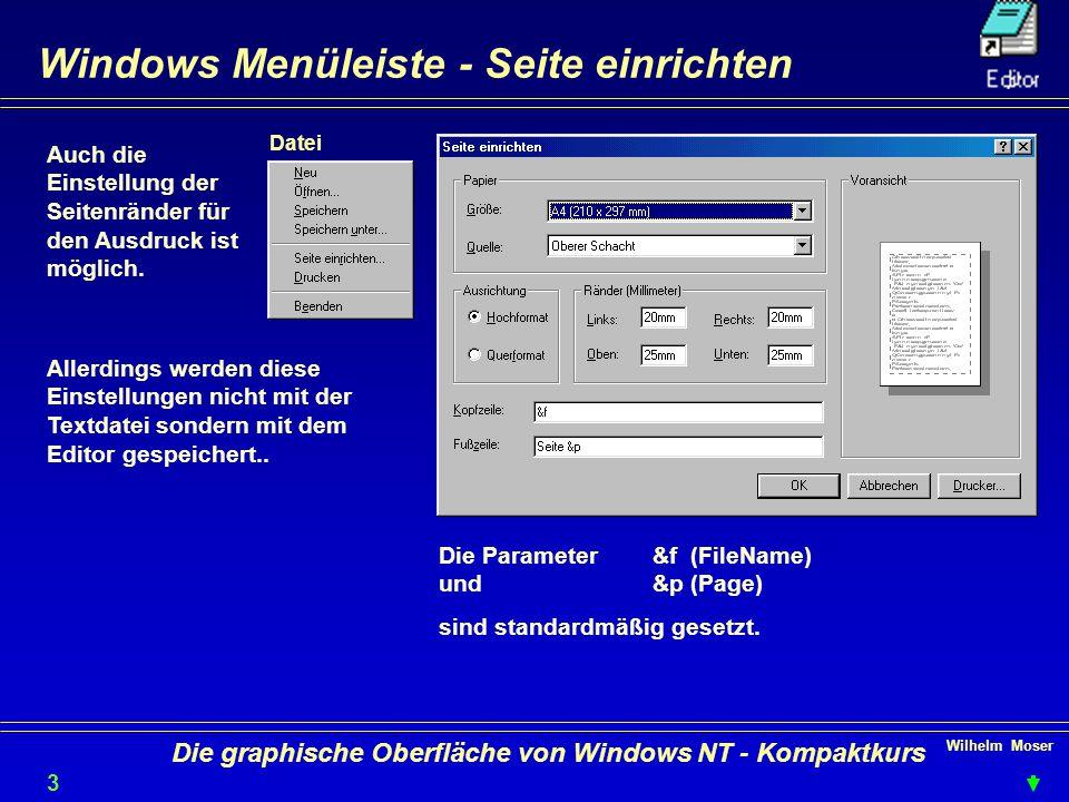 Wilhelm Moser 3030 Die graphische Oberfläche von Windows NT - Kompaktkurs Windows Menüleiste - Seite einrichten Auch die Einstellung der Seitenränder für den Ausdruck ist möglich.