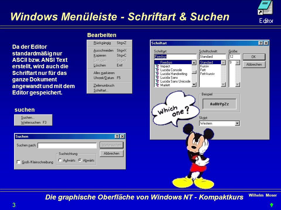Wilhelm Moser 3131 Die graphische Oberfläche von Windows NT - Kompaktkurs Windows Menüleiste - Schriftart & Suchen Da der Editor standardmäßig nur ASCII bzw.