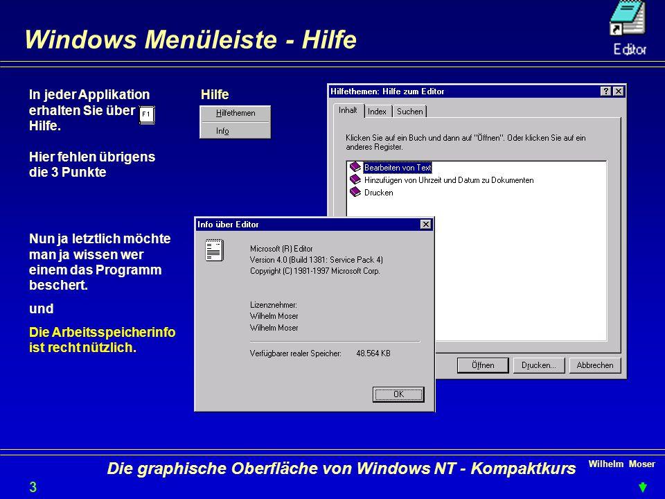 Wilhelm Moser 3232 Die graphische Oberfläche von Windows NT - Kompaktkurs Windows Menüleiste - Hilfe In jeder Applikation erhalten Sie über Hilfe.