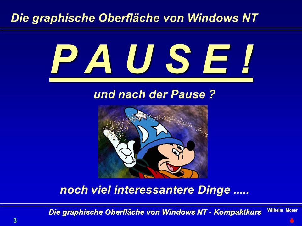 Wilhelm Moser 3838 Die graphische Oberfläche von Windows NT - Kompaktkurs Die graphische Oberfläche von Windows NT P A U S E .