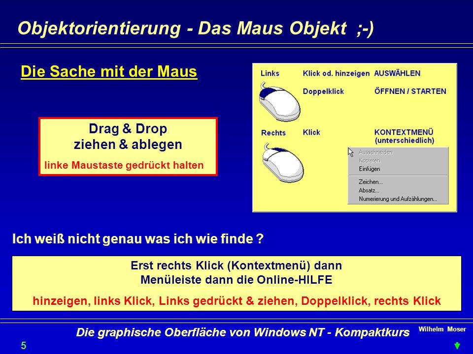Wilhelm Moser 5 Die graphische Oberfläche von Windows NT - Kompaktkurs Objektorientierung - Das Maus Objekt ;-) Die Sache mit der Maus Ich weiß nicht genau was ich wie finde .