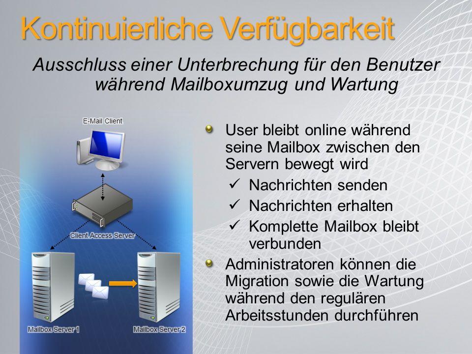 Kontinuierliche Verfügbarkeit Ausschluss einer Unterbrechung für den Benutzer während Mailboxumzug und Wartung User bleibt online während seine Mailbo