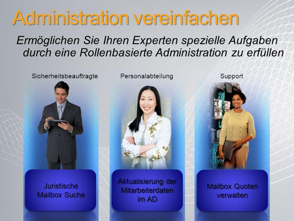 Administration vereinfachen Ermöglichen Sie Ihren Experten spezielle Aufgaben durch eine Rollenbasierte Administration zu erfüllen Sicherheitsbeauftra