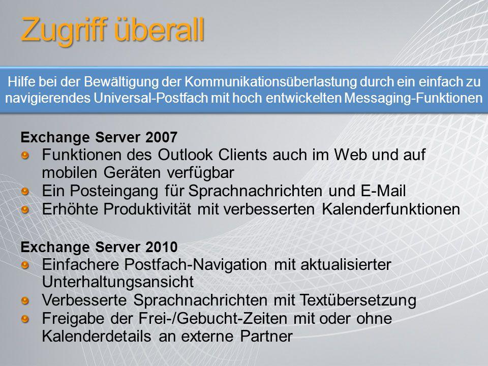 Exchange Server 2007 Funktionen des Outlook Clients auch im Web und auf mobilen Geräten verfügbar Ein Posteingang für Sprachnachrichten und E-Mail Erh