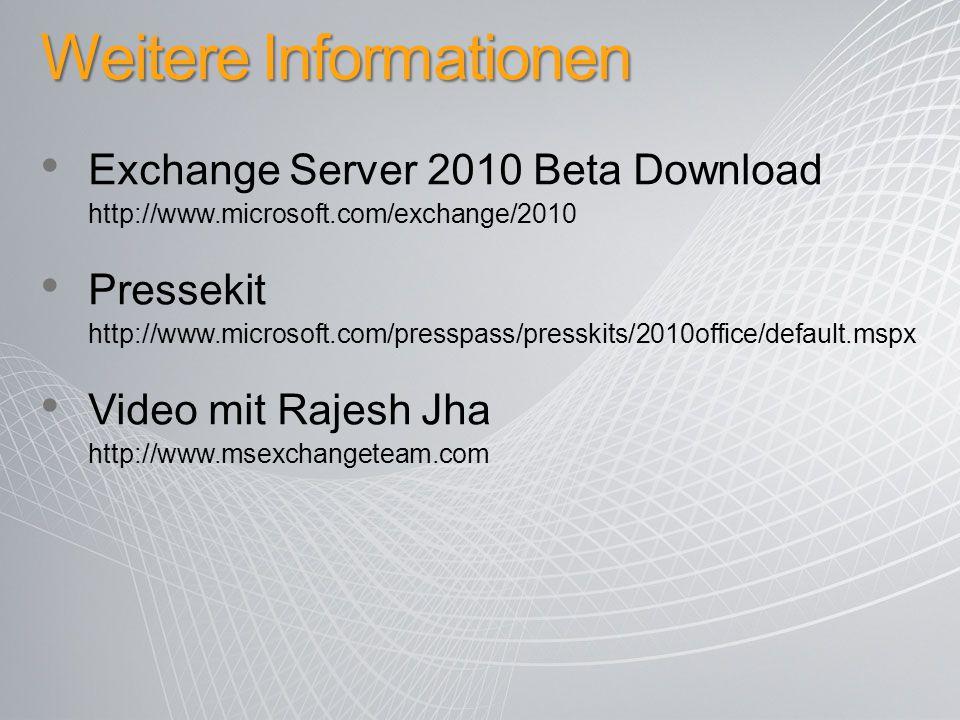 Weitere Informationen Exchange Server 2010 Beta Download http://www.microsoft.com/exchange/2010 Pressekit http://www.microsoft.com/presspass/presskits