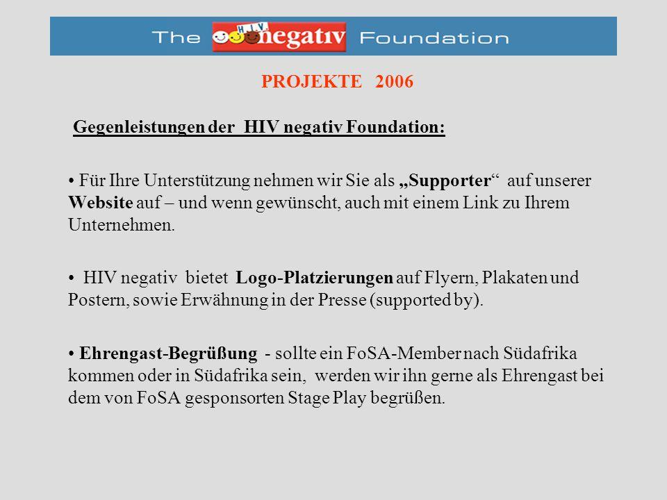 """PROJEKTE 2006 Gegenleistungen der HIV negativ Foundation: Für Ihre Unterstützung nehmen wir Sie als """"Supporter auf unserer Website auf – und wenn gewünscht, auch mit einem Link zu Ihrem Unternehmen."""