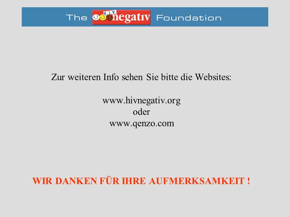 Zur weiteren Info sehen Sie bitte die Websites: www.hivnegativ.org oder www.qenzo.com WIR DANKEN FÜR IHRE AUFMERKSAMKEIT !