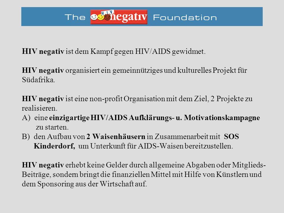 H IV negativ ist dem Kampf gegen HIV/AIDS gewidmet. HIV negativ organisiert ein gemeinnütziges und kulturelles Projekt für Südafrika. HIV negativ ist