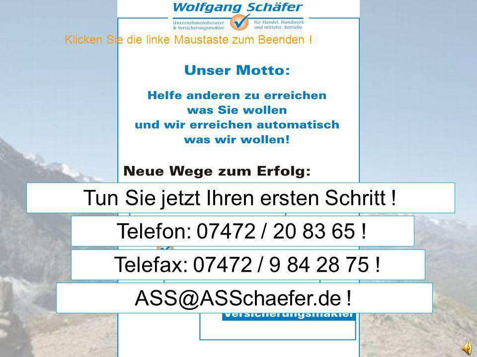 Klicken Sie die linke Maustaste zum Beenden ! ASS@ASSchaefer.de ! Tun Sie jetzt Ihren ersten Schritt ! Telefon: 07472 / 20 83 65 ! Telefax: 07472 / 9