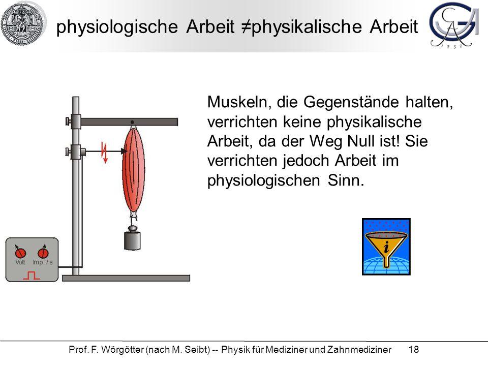 Prof. F. Wörgötter (nach M. Seibt) -- Physik für Mediziner und Zahnmediziner 18 physiologische Arbeit ≠physikalische Arbeit Muskeln, die Gegenstände h