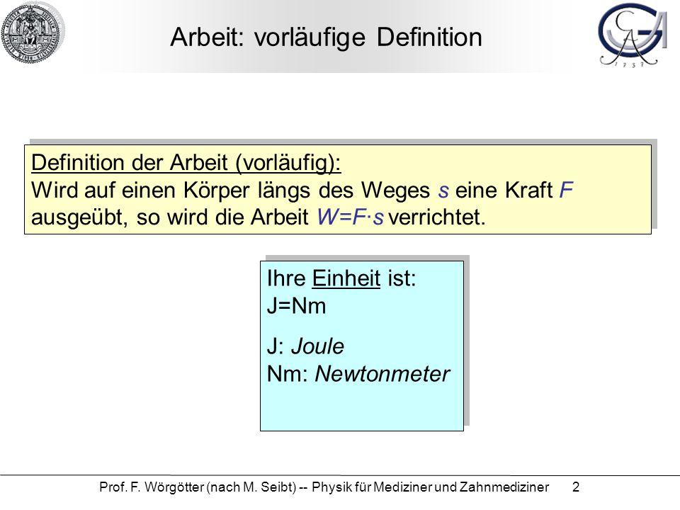 Prof. F. Wörgötter (nach M. Seibt) -- Physik für Mediziner und Zahnmediziner 2 Arbeit: vorläufige Definition Definition der Arbeit (vorläufig): Wird a
