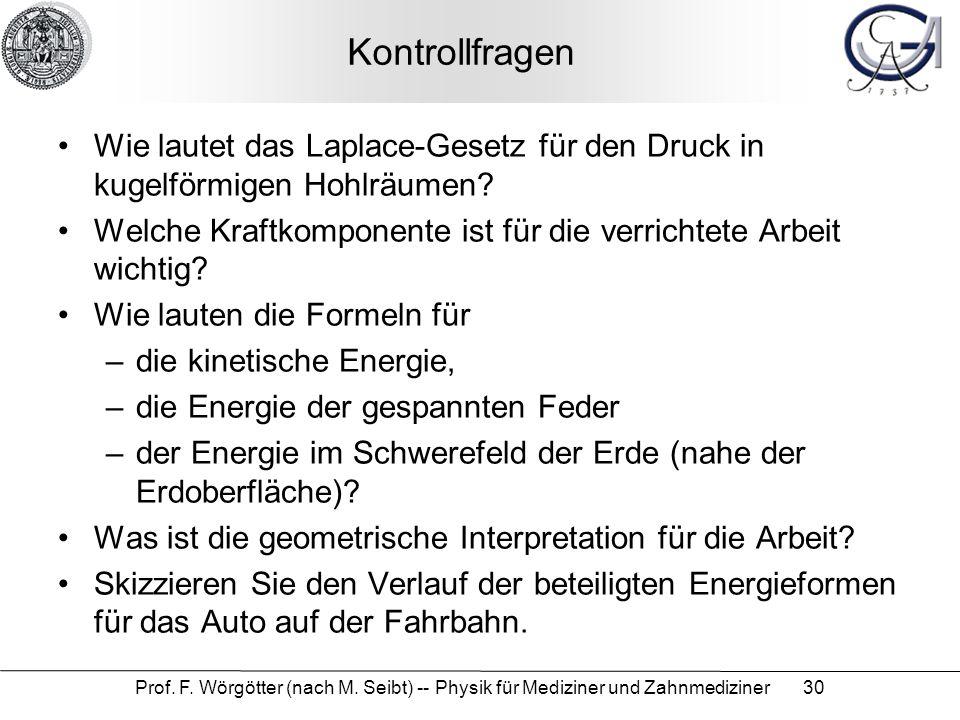 Prof. F. Wörgötter (nach M. Seibt) -- Physik für Mediziner und Zahnmediziner 30 Kontrollfragen Wie lautet das Laplace-Gesetz für den Druck in kugelför