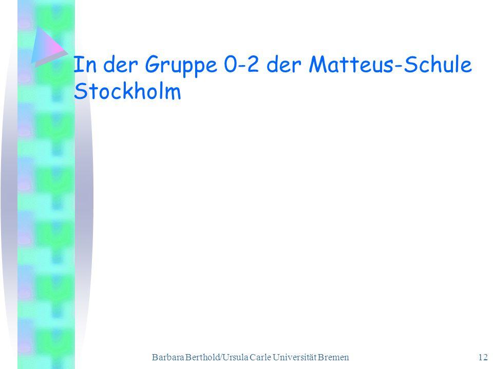 Barbara Berthold/Ursula Carle Universität Bremen 12 In der Gruppe 0-2 der Matteus-Schule Stockholm